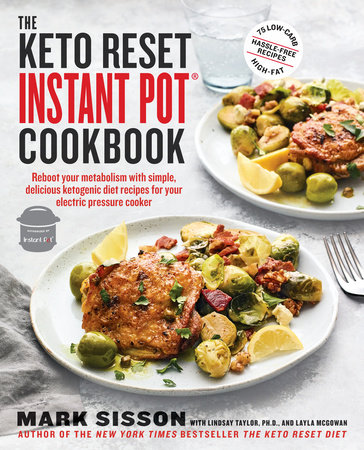 The Keto Reset Instant Pot Cookbook by Mark Sisson, Lindsay Taylor and Layla McGowan