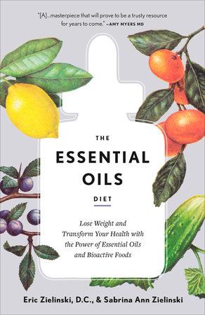 The Essential Oils Diet by Eric Zielinski DC and Sabrina Ann Zielinski