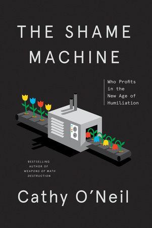 The Shame Machine by Cathy O'Neil