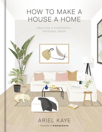 How to Make a House a Home by Ariel Kaye