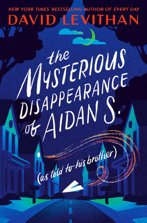 The Mysterious Disappearance of Aidan S. (as told to his brother) by David Levithan