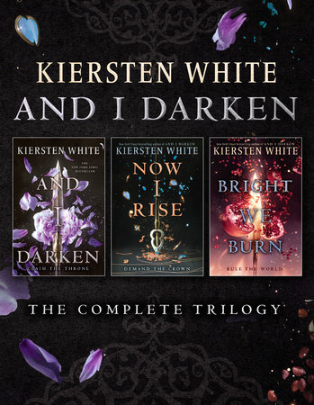 And I Darken: The Complete Trilogy by Kiersten White