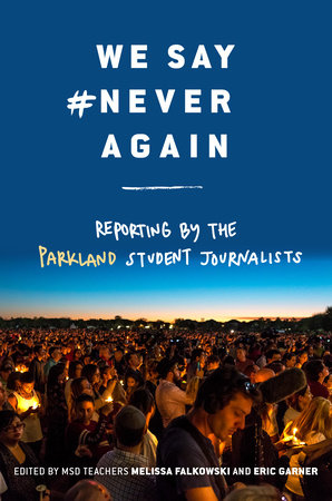 We Say #NeverAgain: Reporting by the Parkland Student Journalists by