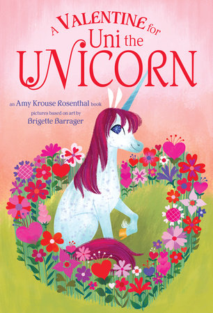 A Valentine for Uni the Unicorn by Amy Krouse Rosenthal; illustrated by Brigette Barrager