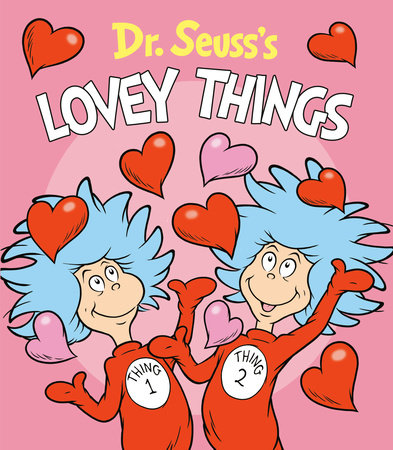 Dr. Seuss's Lovey Things by Dr. Seuss