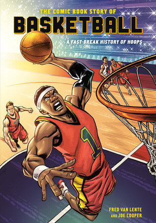 The Comic Book Story of Basketball by Fred Van Lente and Joe Cooper