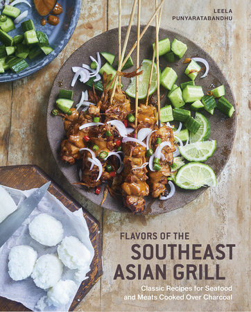 Flavors of the Southeast Asian Grill by Leela Punyaratabandhu