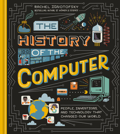 The History of the Computer by Rachel Ignotofsky