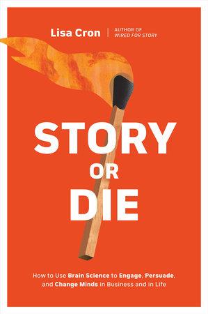 Story or Die by Lisa Cron