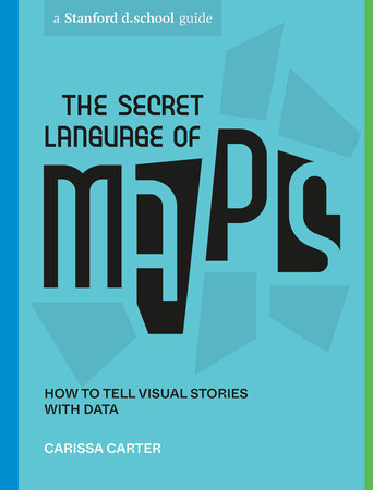 The Secret Language of Maps by Carissa Carter and Stanford d.school