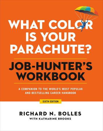What Color Is Your Parachute? Job-Hunter's Workbook, Sixth Edition by Richard N. Bolles