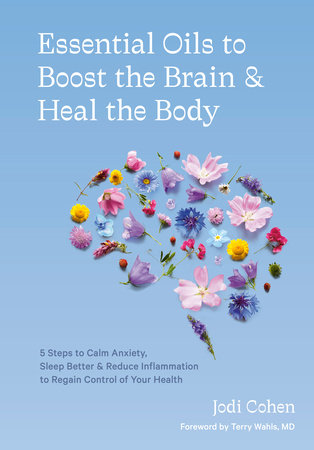 Essential Oils to Boost the Brain and Heal the Body by Jodi Cohen