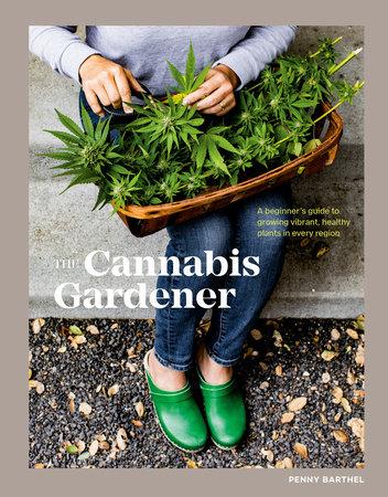 The Cannabis Gardener by Penny Barthel