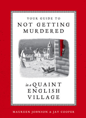 Your Guide to Not Getting Murdered in a Quaint English Village by Maureen Johnson and Jay Cooper