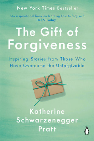 The Gift of Forgiveness by Katherine Schwarzenegger