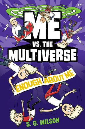 Me vs. the Multiverse: Enough About Me by S. G. Wilson