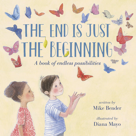The End Is Just the Beginning by Mike Bender