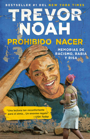 Prohibido nacer: Memorias de racismo, rabia y risa. / Born a Crime: Stories from a South African Childhood by Trevor Noah