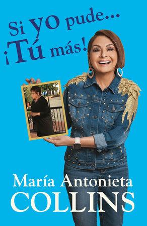 Si yo pude... ¡tú más! / If I Could...You Can Too! by Maria Antonieta Collins