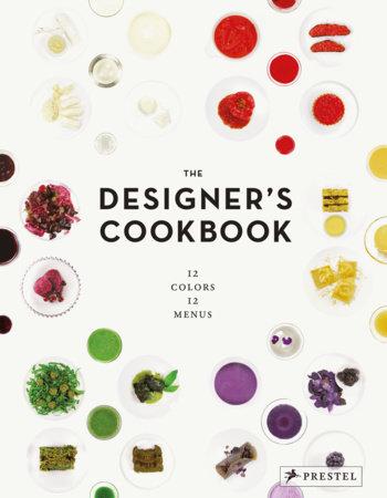 The Designer's Cookbook by Tatjana Reimann, Caro Mantke and Tim Schober