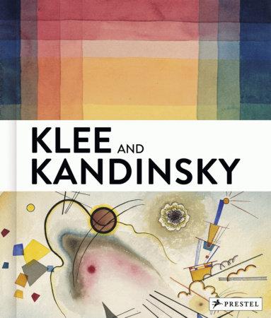 Klee and Kandinsky by Vivian Endicott Barnett, Michael Baumgartner, Annegret Hoberg and Christine Hopfengart