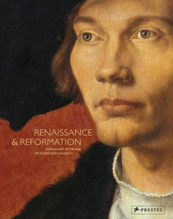 Renaissance and Reformation by The Staatliche Museen Zu Berlin, Staatliche Kunstsammlungen Dresden and Baterische StaatsgemAldesammlungen Munch