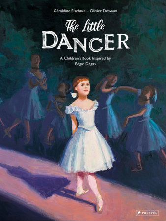 The Little Dancer by Géraldine Elschner, Olivier Desvaux