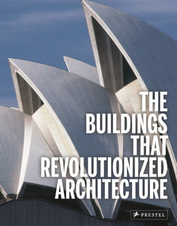 The Buildings That Revolutionized Architecture by Isabel Kuhl and Florian Heine