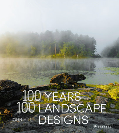 100 Years, 100 Landscape Designs by John Hill