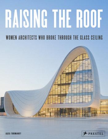 Raising the Roof by Agata Toromanoff