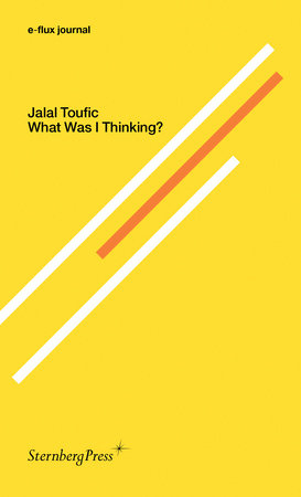 What Was I Thinking? by Jalal Toufic