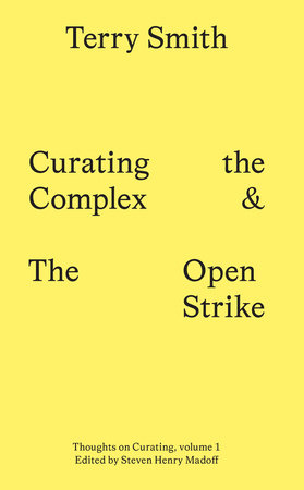 Curating the Complex and the Open Strike by Terry Smith