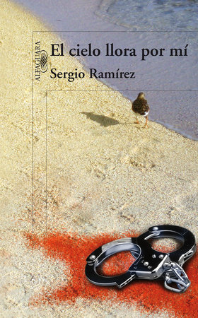 El cielo llora por mí / The Heavens Weep for Me by Sergio Ramírez