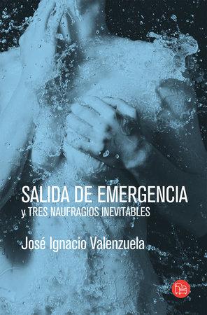 Salida de emergencia y Tres naufragios inevitables / Emergency Exit by José Ignacio Valenzuela