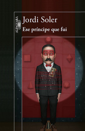 Ese principe que fui / The Prince I Was by Jordi Soler