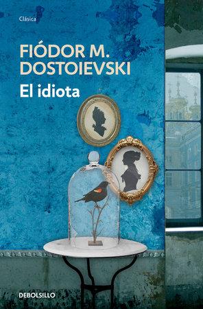 El idiota / The Idiot by Fiodor M. Dostoievski