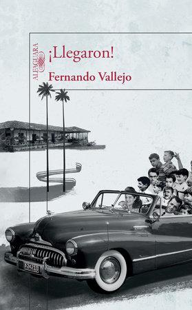 ¡Llegaron! / They've Arrived! by Fernando Vallejo