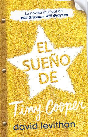 El sueño de Tiny Cooper / Hold Me Closer: The Tiny Cooper Story by David Levithan