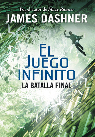 La batalla final (El juego infinito 3) / The Game of Lives (The Mortality Doctri ne, Book Three) by James Dashner