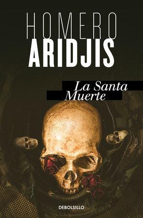 La santa muerte/Holy Death by Homero Aridjis