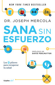 Sana sin esfuerzo/Effortless Healing: 9 Simple Ways to Sidestep Illness, Shed Ex cess Weight, and Help Your Body Fix Itself