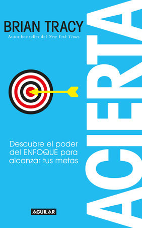Acierta /Bull's-Eye: The Power of Focus  by Brian Tracy