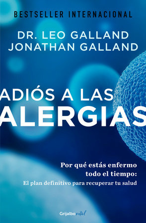 Adiós a las alergias / The Allergy Solution: Unlock the Surprising, Hidden Truth  about Why You Are Sick and How to Get Well by Leo Galland and Jonathan Galland