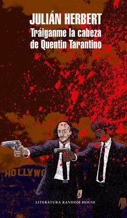 Tráiganme la cabeza de Quentin Tarantino / Bring Me Quentin Tarantino's Head by Julian Herbert