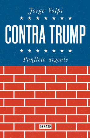 Contra Trump / Against Trump by Jorge Volpi
