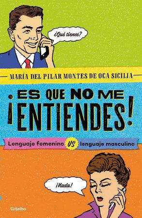 ¡Es que no me entiendes! / You Don't Understand Me! Feminine Language vs. Masculine Language by Maria del Pilar Montes de Oca