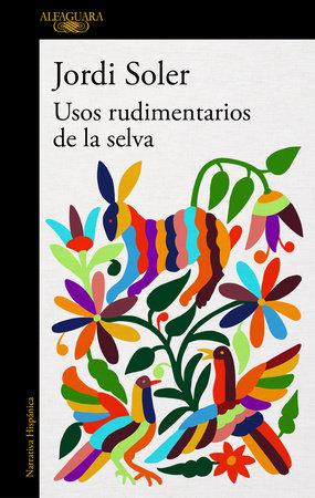 Usos rudimentarios de la selva / Primitive Customs of the Jungle by Jordi Soler