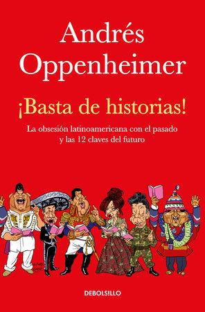 ¡Basta de historias!: La obsesión latinoamericana con el pasado y las 12 claves del futuro / Enough History! by Andres Oppenheimer