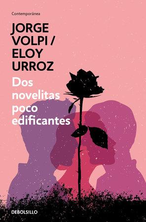 Dos novelitas poco edificantes / Two Slightly Instructive Novels by Jorge Volpi and Eloy Urroz
