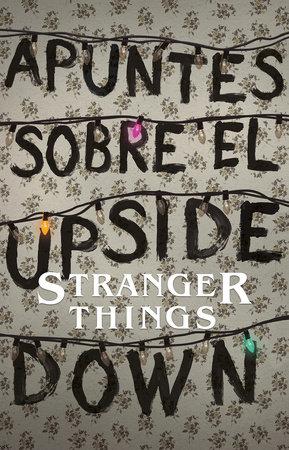 Apuntes sobre el mundo al revés: Una guía no oficial de Stanger Things / Notes from the Upside Down by Guy Adams